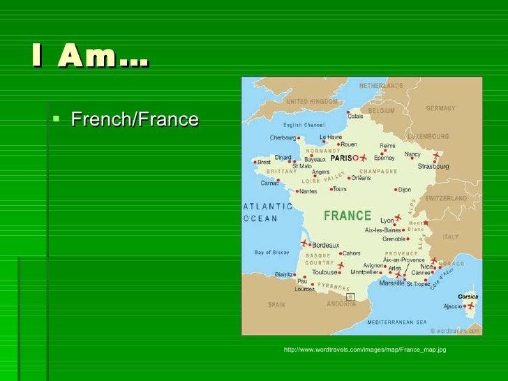 I Am… <ul><li>French/France </li></ul>http://www.wordtravels.com/images/map/France_map.jpg