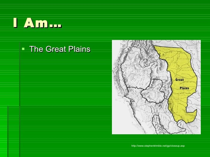I Am… <ul><li>The Great Plains </li></ul>http://www.stephentrimble.net/gp/closeup.asp