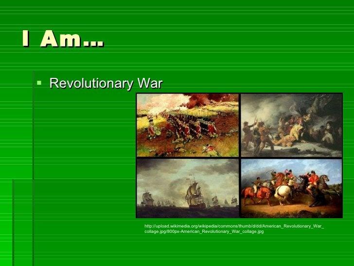 I Am… <ul><li>Revolutionary War </li></ul>http://upload.wikimedia.org/wikipedia/commons/thumb/d/dd/American_Revolutionary_...