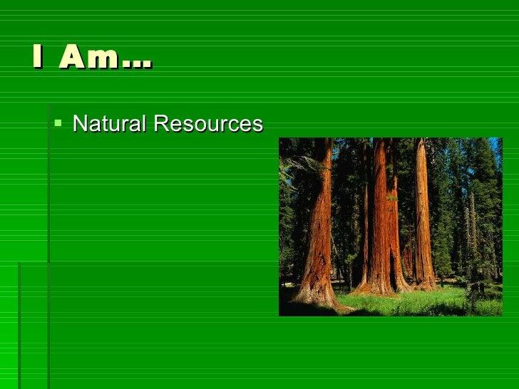 I Am… <ul><li>Natural Resources </li></ul>
