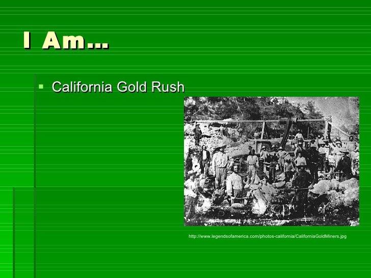 I Am… <ul><li>California Gold Rush </li></ul>http://www.legendsofamerica.com/photos-california/CaliforniaGoldMiners.jpg