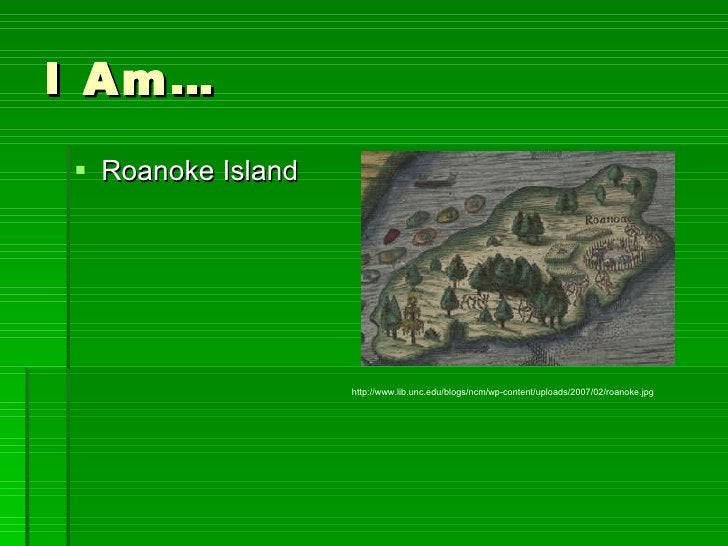 I Am… <ul><li>Roanoke Island  </li></ul>http://www.lib.unc.edu/blogs/ncm/wp-content/uploads/2007/02/roanoke.jpg