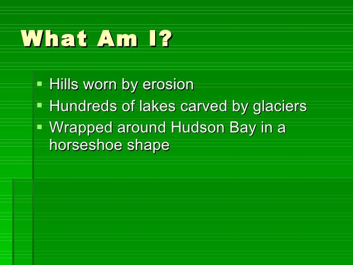 What Am I? <ul><li>Hills worn by erosion </li></ul><ul><li>Hundreds of lakes carved by glaciers </li></ul><ul><li>Wrapped ...