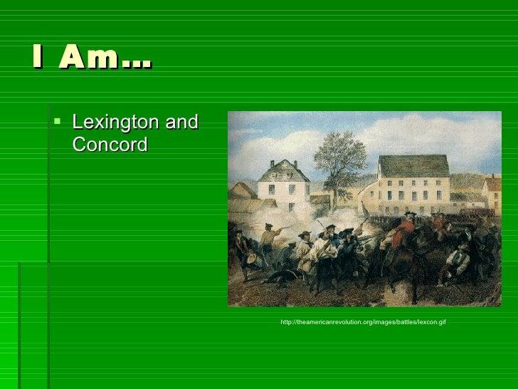 I Am… <ul><li>Lexington and Concord </li></ul>http://theamericanrevolution.org/images/battles/lexcon.gif
