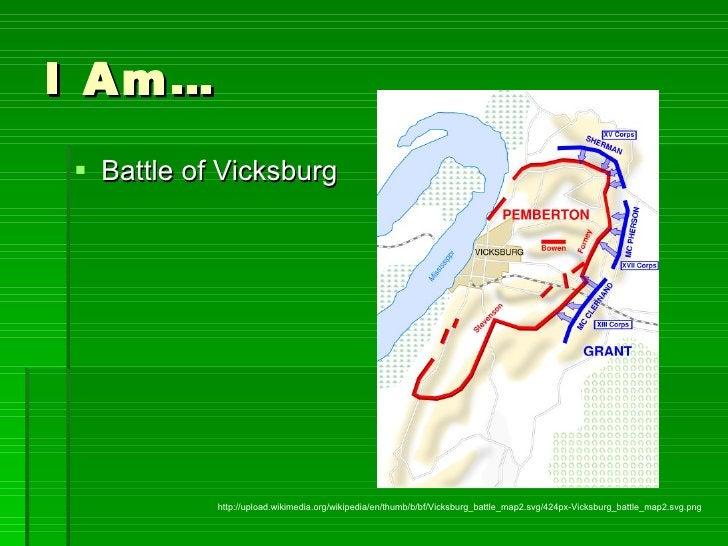 I Am… <ul><li>Battle of Vicksburg </li></ul>http://upload.wikimedia.org/wikipedia/en/thumb/b/bf/Vicksburg_battle_map2.svg/...