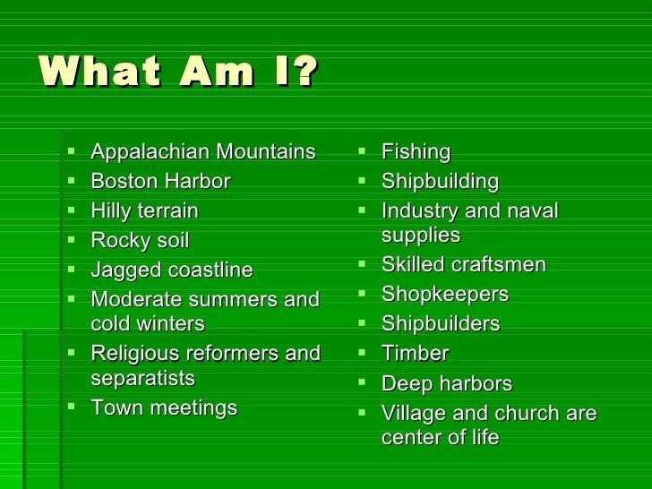 What Am I? <ul><li>Appalachian Mountains </li></ul><ul><li>Boston Harbor </li></ul><ul><li>Hilly terrain </li></ul><ul><li...