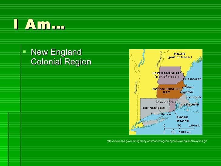 I Am… <ul><li>New England Colonial Region </li></ul>http://www.nps.gov/ethnography/aah/aaheritage/images/NewEnglandColonie...