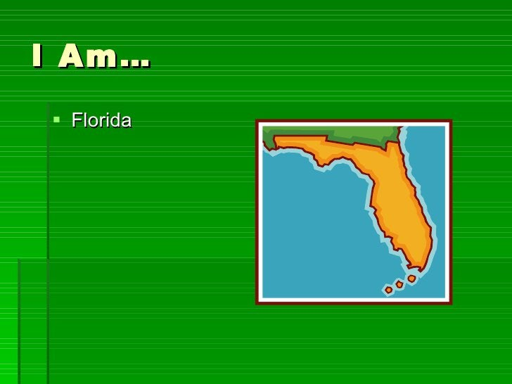 I Am… <ul><li>Florida </li></ul>