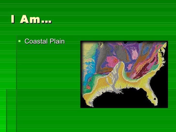 I Am… <ul><li>Coastal Plain </li></ul>