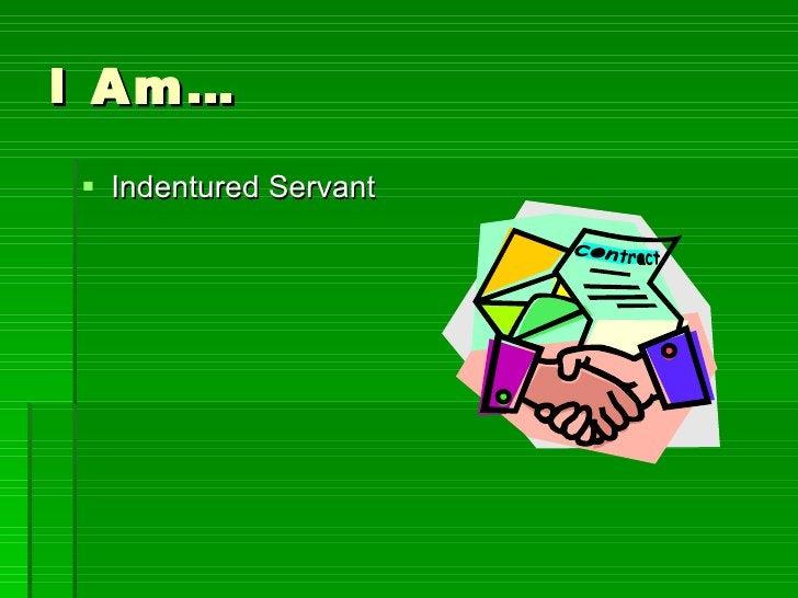 I Am… <ul><li>Indentured Servant </li></ul>