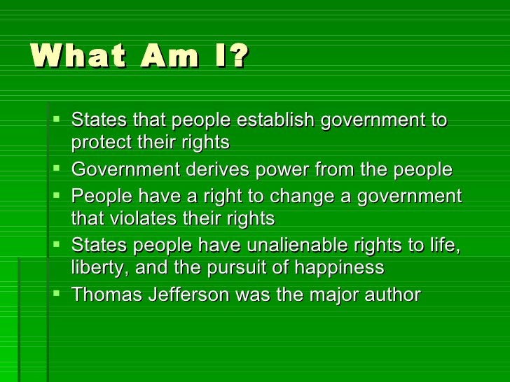 What Am I? <ul><li>States that people establish government to protect their rights </li></ul><ul><li>Government derives po...