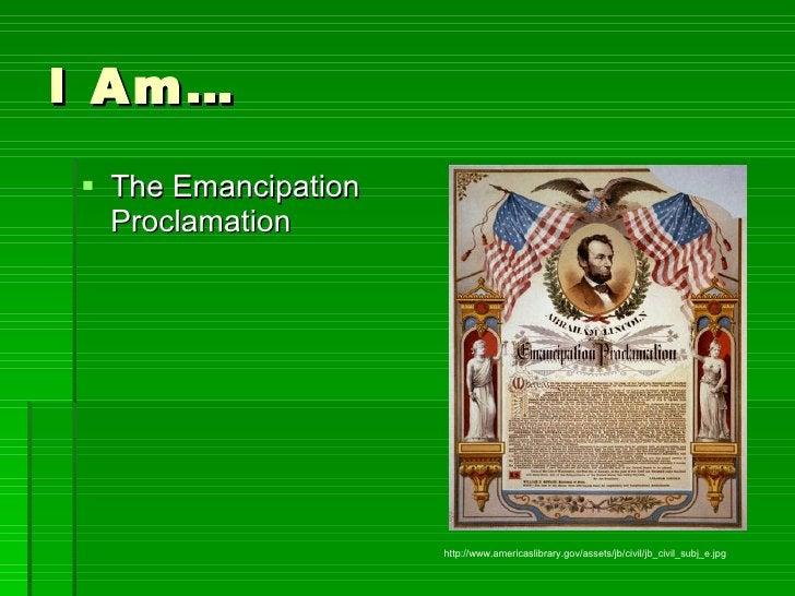 I Am… <ul><li>The Emancipation Proclamation </li></ul>http://www.americaslibrary.gov/assets/jb/civil/jb_civil_subj_e.jpg