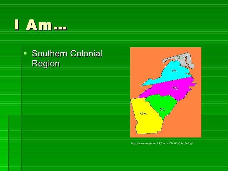 I Am… <ul><li>Southern Colonial Region </li></ul>http://www.east-buc.k12.ia.us/00_01/CA/13c8.gif