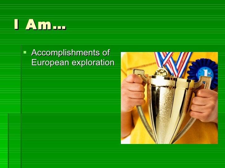I Am… <ul><li>Accomplishments of European exploration </li></ul>
