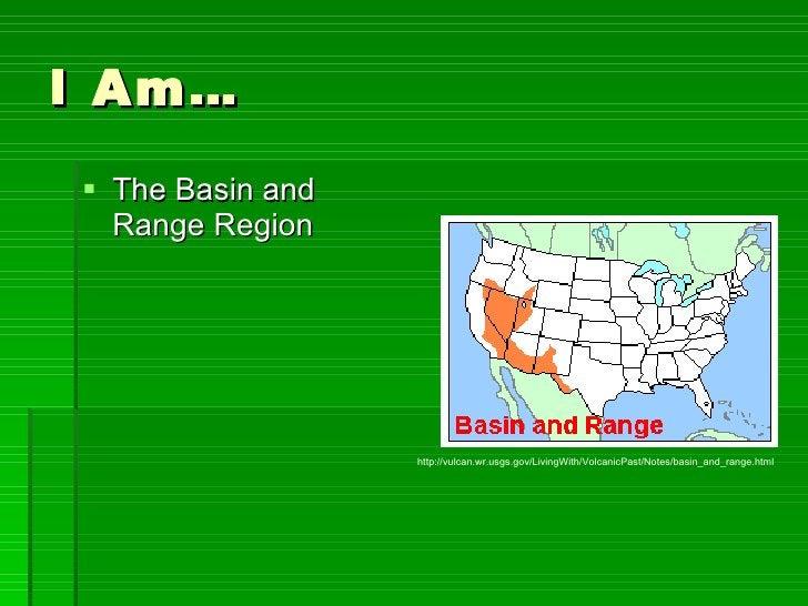 I Am… <ul><li>The Basin and Range Region </li></ul>http://vulcan.wr.usgs.gov/LivingWith/VolcanicPast/Notes/basin_and_range...