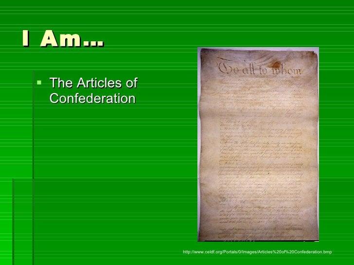 I Am… <ul><li>The Articles of Confederation </li></ul>http://www.celdf.org/Portals/0/Images/Articles%20of%20Confederation....