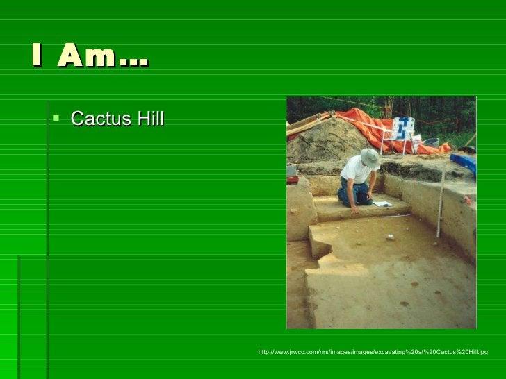 I Am… <ul><li>Cactus Hill </li></ul>http://www.jrwcc.com/nrs/images/images/excavating%20at%20Cactus%20Hill.jpg