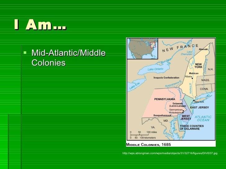 I Am… <ul><li>Mid-Atlantic/Middle Colonies </li></ul>http://wps.ablongman.com/wps/media/objects/31/32716/figures/DIVI037.jpg