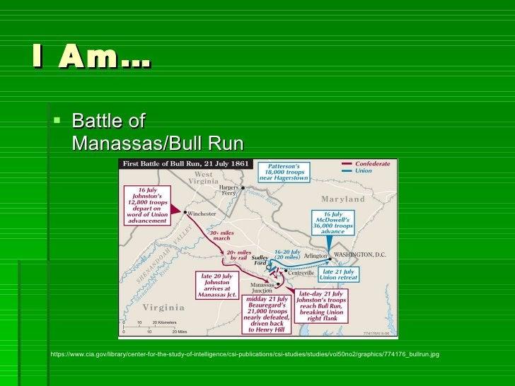 I Am… <ul><li>Battle of Manassas/Bull Run </li></ul>https://www.cia.gov/library/center-for-the-study-of-intelligence/csi-p...