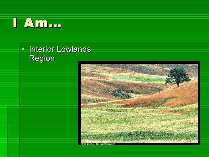 I Am… <ul><li>Interior Lowlands Region </li></ul>