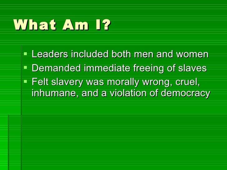 What Am I? <ul><li>Leaders included both men and women </li></ul><ul><li>Demanded immediate freeing of slaves </li></ul><u...