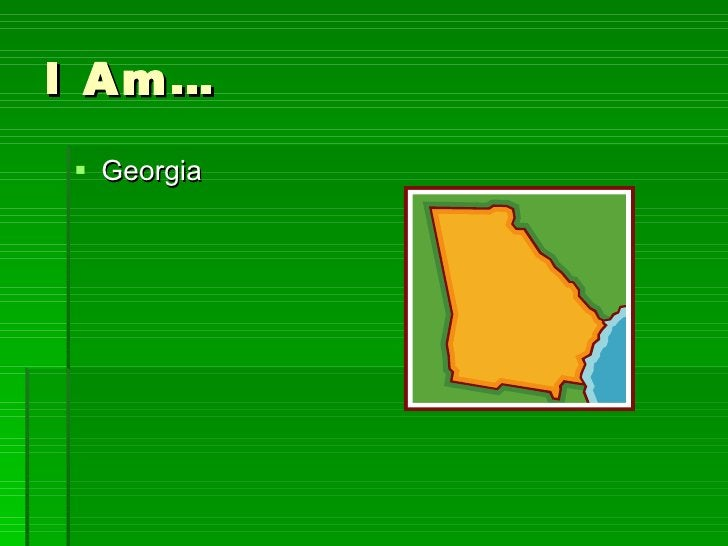 I Am… <ul><li>Georgia </li></ul>