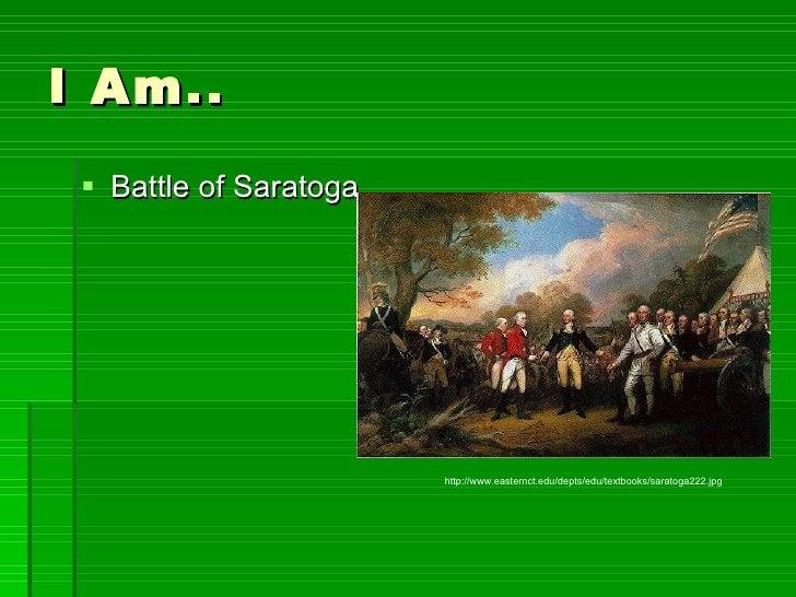 I Am.. <ul><li>Battle of Saratoga </li></ul>http://www.easternct.edu/depts/edu/textbooks/saratoga222.jpg