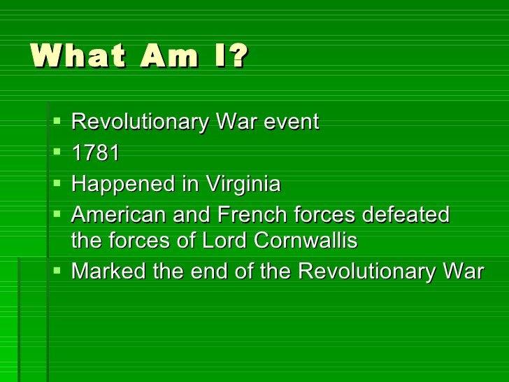 What Am I? <ul><li>Revolutionary War event </li></ul><ul><li>1781 </li></ul><ul><li>Happened in Virginia </li></ul><ul><li...
