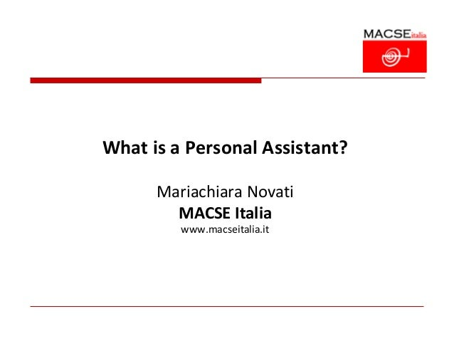 What is a Personal Assistant?      Mariachiara Novati        MACSE Italia         www.macseitalia.it