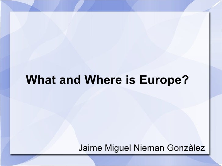 What and Where is Europe? Jaime Miguel Nieman Gonzàlez