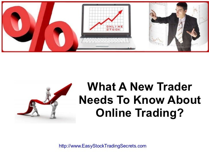 What A New Trader Needs To Know About Online Trading? http://www.EasyStockTradingSecrets.com