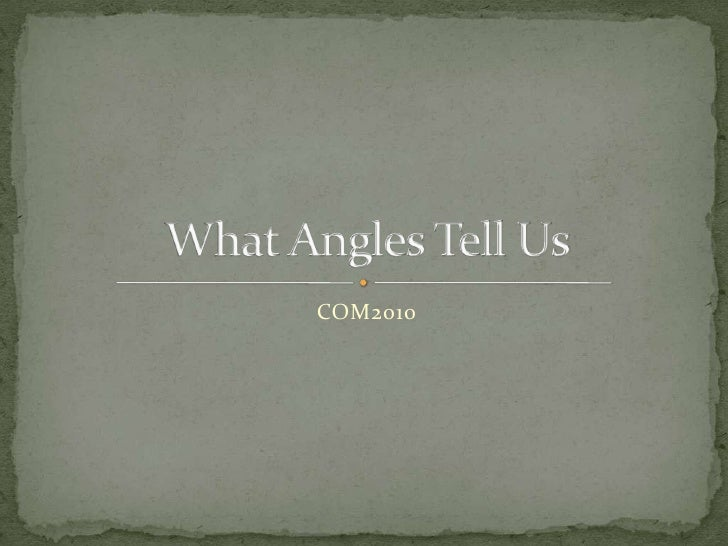 COM2010<br />What Angles Tell Us<br />