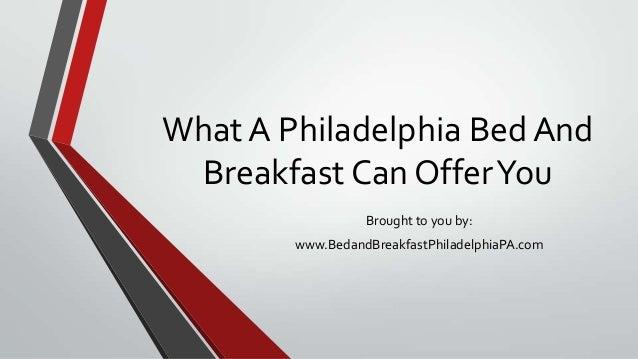 What A Philadelphia Bed AndBreakfast Can OfferYouBrought to you by:www.BedandBreakfastPhiladelphiaPA.com