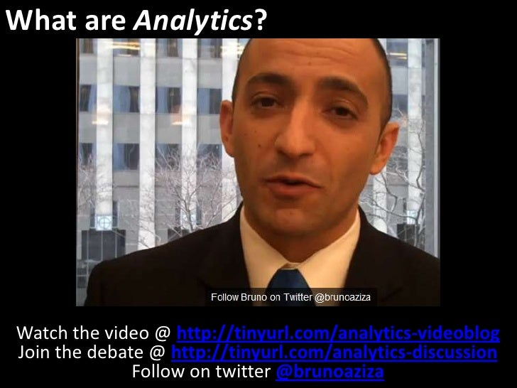 What are Analytics?<br />Watch the video @ http://tinyurl.com/analytics-videoblog<br />Join the debate @ http://tinyurl.co...