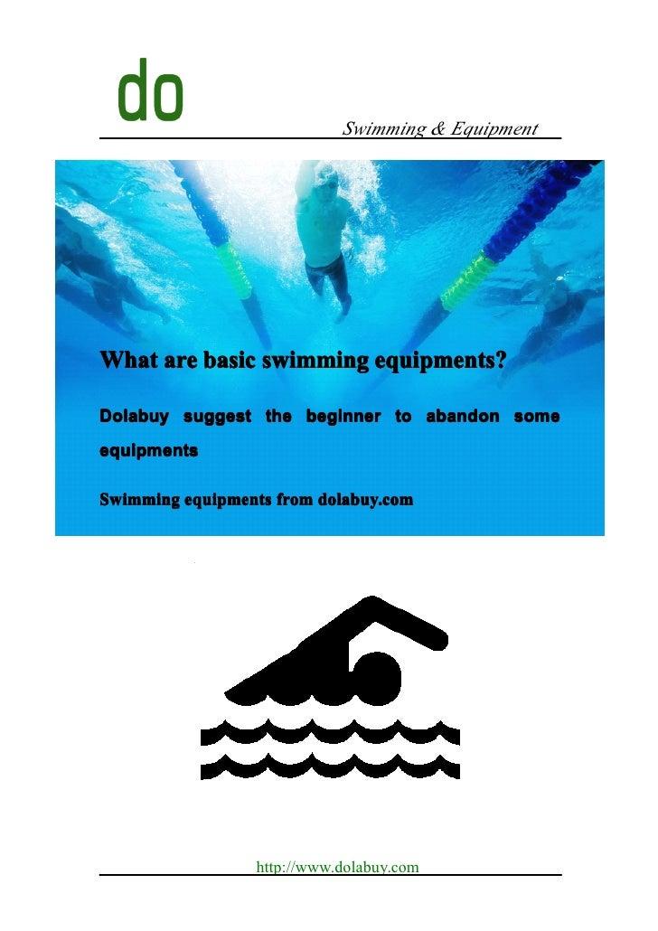 Swimming & EquipmentWhat are basic swimming equipments?Dolabuy suggest the beginner to abandon someequipmentsSwimming equi...