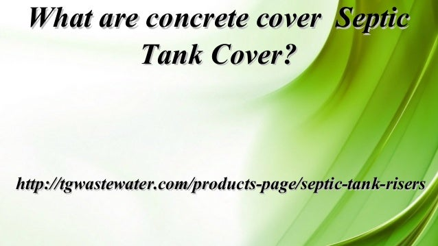 What are concrete cover SepticWhat are concrete cover Septic Tank Cover?Tank Cover? http://tgwastewater.com/products-page/...