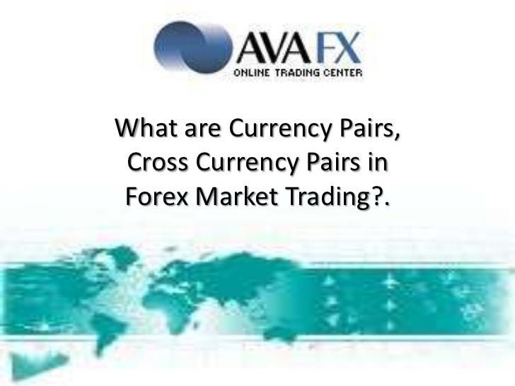What are Currency Pairs,Cross Currency Pairs in Forex Market Trading?.<br />