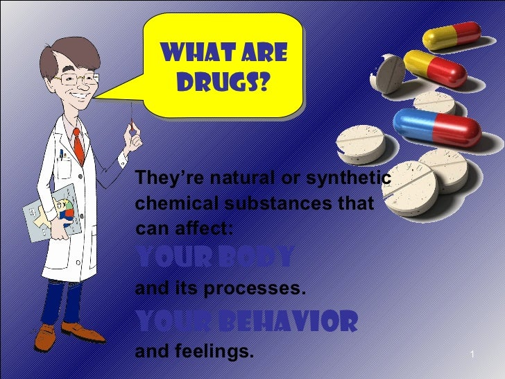 What Are   Drugs?They're natural or syntheticchemical substances thatcan affect:Your Bodyand its processes.Your behavioran...