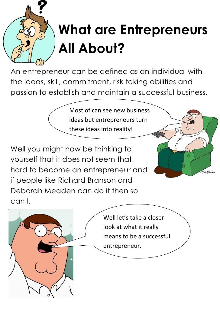 What are Entrepreneurs             All About?An entrepreneur can be defined as an individual withthe ideas, skill, commitm...
