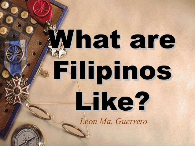 what are filipinos like by leon maria guerrero Carmen guerrero nakpil is one of the most preeminent writers of the philippines she was born on 19 july 1922 in ermita, manila, in what then the epicenter of the hispano-filipino community her parents were doctor alfredo leon guerrero and filomena francisco, the first filipino pharmacist.