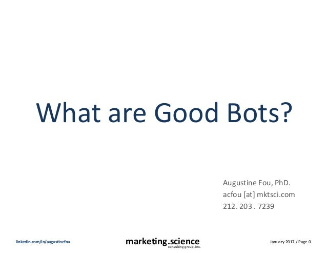 January 2017 / Page 0marketing.scienceconsulting group, inc. linkedin.com/in/augustinefou What are Good Bots? Augustine Fo...