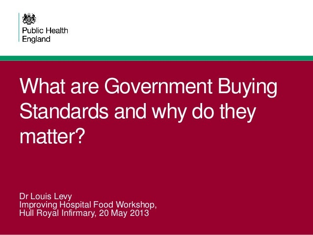What are Government Buying Standards and why do they matter? Dr Louis Levy Improving Hospital Food Workshop, Hull Royal In...