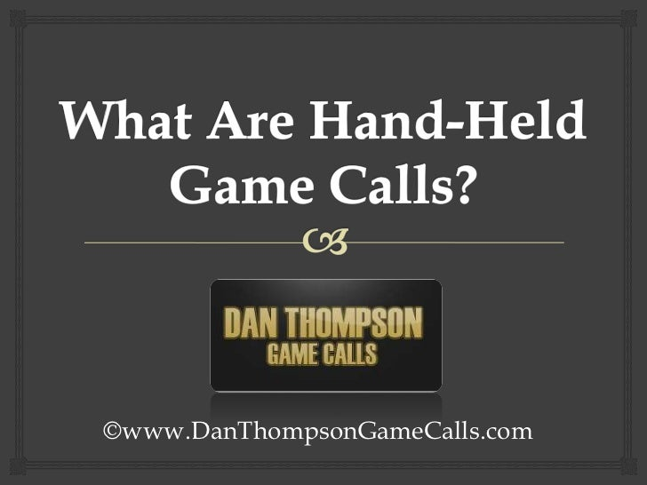 What Are Hand-Held Game Calls? <br />©www.DanThompsonGameCalls.com<br />