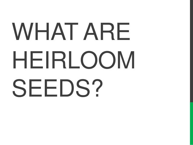 WHAT ARE HEIRLOOM SEEDS?