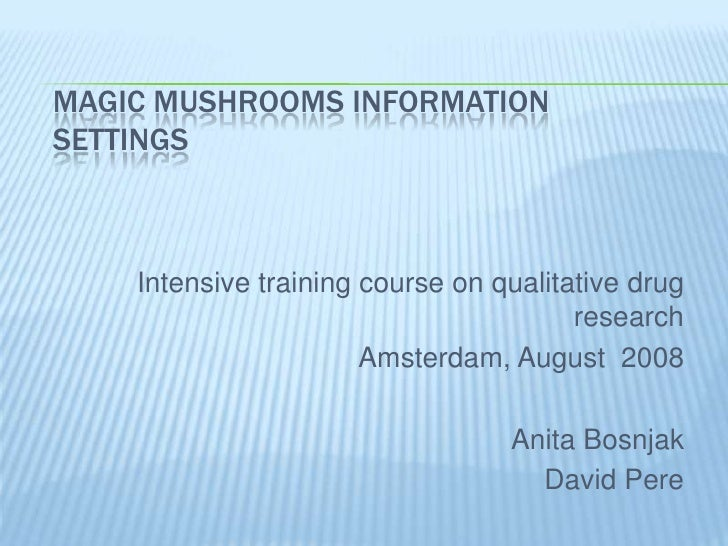 MAGIC MUSHROOMS INFORMATIONSETTINGS    Intensive training course on qualitative drug                                      ...