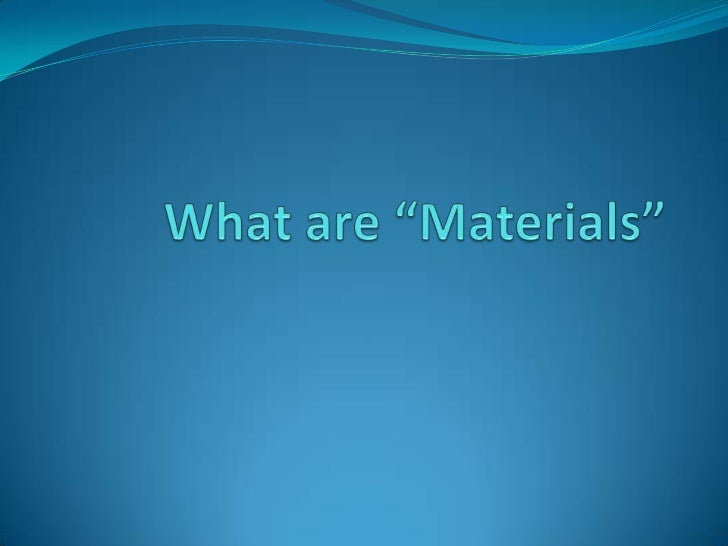 "What are ""Materials""<br />"