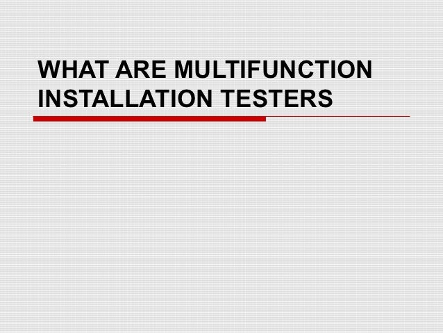 WHAT ARE MULTIFUNCTIONINSTALLATION TESTERS