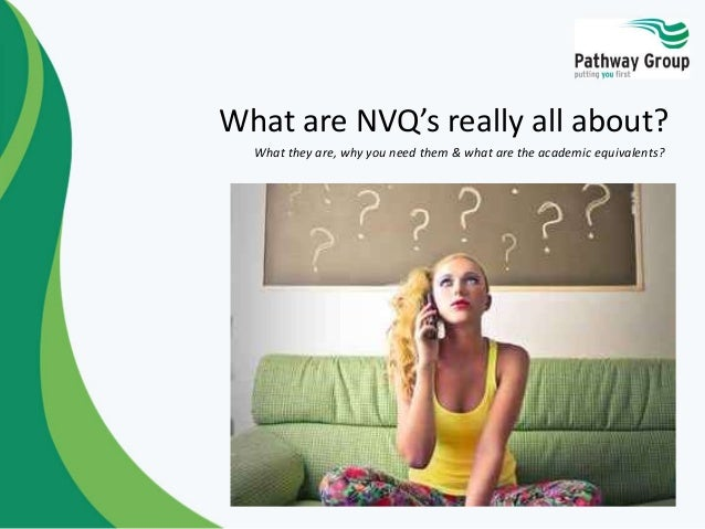 What are NVQ's really all about? What they are, why you need them & what are the academic equivalents?