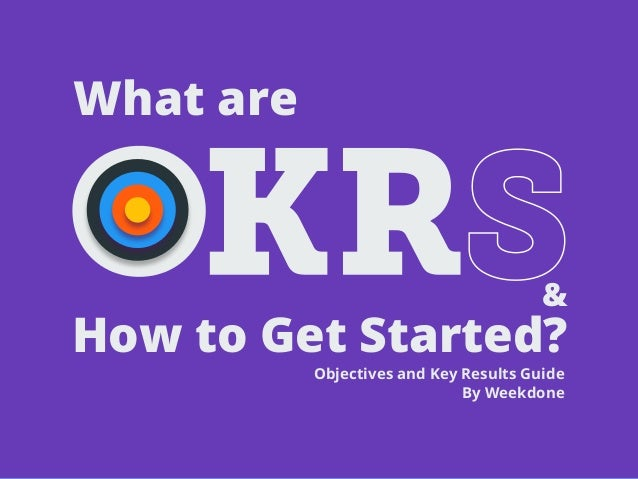 How to Get Started? What are Objectives and Key Results Guide By Weekdone &
