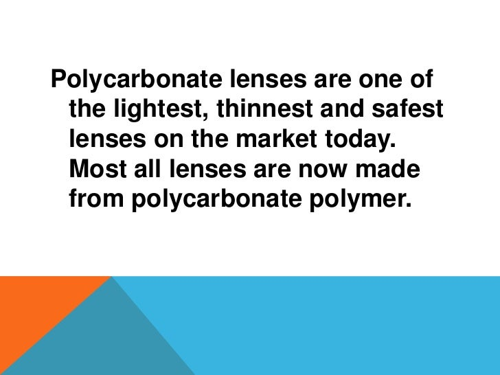 The polycarbonate material was developed  in the 1970's to be used for aerospace  usage. Polycarbonate is still the  prefe...